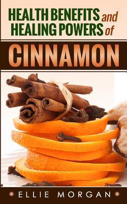 Health Benefits and Healing Powers of Cinnamon