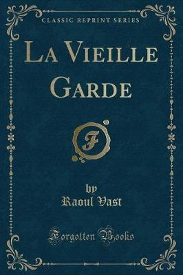 La Vieille Garde (Classic Reprint)