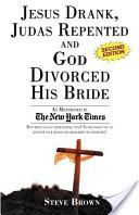Jesus Drank, Judas Repented and God Divorced His Bride (Second Edition)