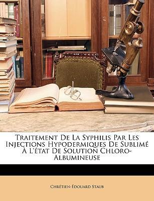 Traitement de La Syphilis Par Les Injections Hypodermiques de Sublim L'Tat de Solution Chloro-Albumineuse