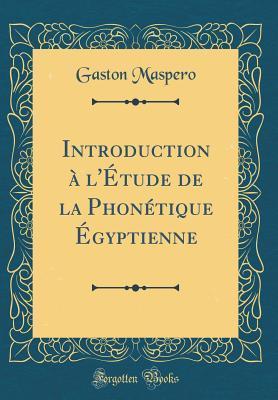 Introduction à l'Étude de la Phonétique Égyptienne (Classic Reprint)