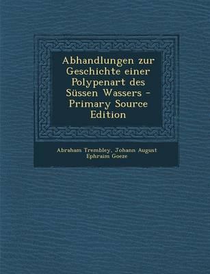Abhandlungen Zur Geschichte Einer Polypenart Des Sussen Wassers - Primary Source Edition