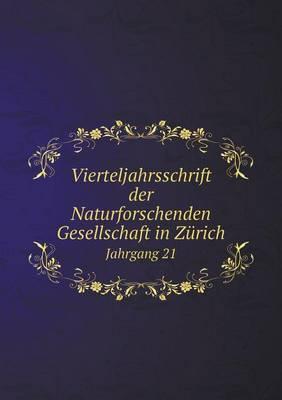 Vierteljahrsschrift Der Naturforschenden Gesellschaft in Zurich Jahrgang 21