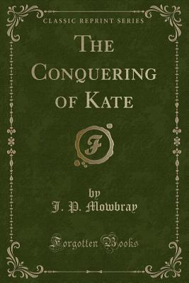 The Conquering of Kate (Classic Reprint)
