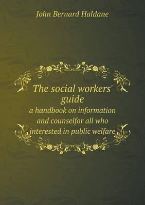 The Social Workers' Guide a Handbook on Information and Counselfor All Who Interested in Public Welfare