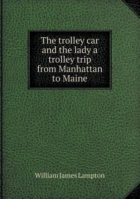 The Trolley Car and the Lady a Trolley Trip from Manhattan to Maine