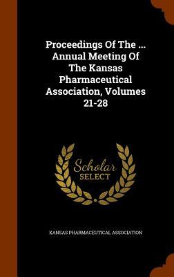 Proceedings of the ... Annual Meeting of the Kansas Pharmaceutical Association, Volumes 21-28