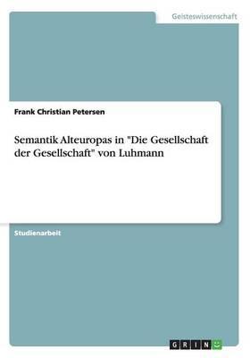 """Semantik Alteuropas in """"Die Gesellschaft der Gesellschaft"""" von Luhmann"""