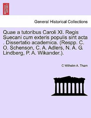 Quae a tutoribus Caroli XI. Regis Suecani cum exteris populis sint acta . Dissertatio academica. (Respp. C. O. Schenson, C. A. Adlers, N. A. G. Lindberg, P. A. Wikander.).