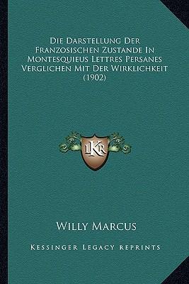 Die Darstellung Der Franzosischen Zustande in Montesquieus Lettres Persanes Verglichen Mit Der Wirklichkeit (1902)
