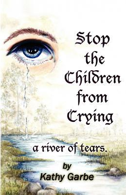 Stop the Children from Crying a River of Tears