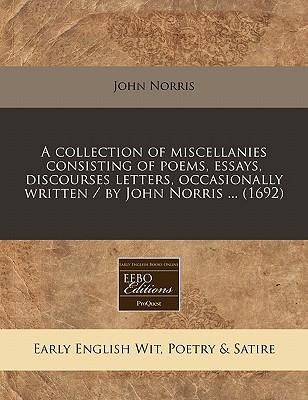 A Collection of Miscellanies Consisting of Poems, Essays, Discourses Letters, Occasionally Written / By John Norris ... (1692)