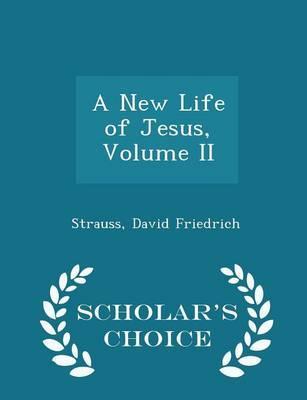 A New Life of Jesus, Volume II - Scholar's Choice Edition