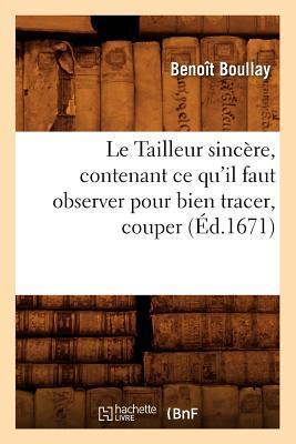Le Tailleur Sincere, Contenant Ce Qu'Il Faut Observer pour Bien Tracer, Couper (ed.1671)