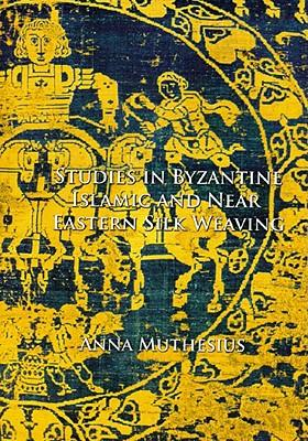 Studies in Byzantine, Islamic and Near Eastern Silk Weaving