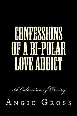 Confessions of a Bi-Polar Love Addict