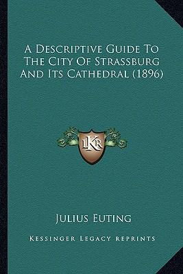 A Descriptive Guide to the City of Strassburg and Its Cathedral (1896)