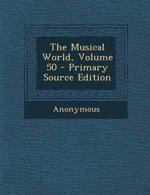 The Musical World, Volume 50 - Primary Source Edition