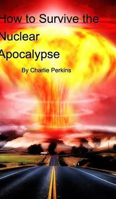 How to Survive the Nuclear Apocalypse