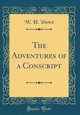 The Adventures of a Conscript (Classic Reprint)