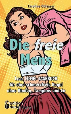 Die freie Mens - Leas COMIC-TAGEBUCH für eine schmerzfreie Regel ohne Binden, Tampons und Co