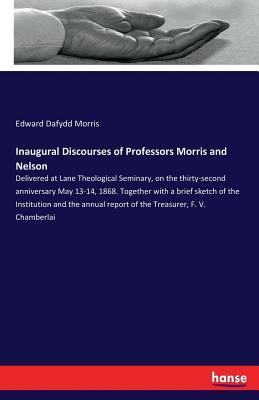 Inaugural Discourses of Professors Morris and Nelson