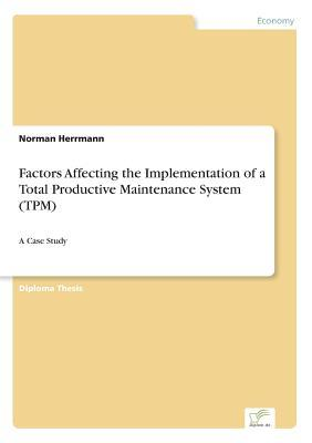 Factors Affecting the Implementation of a Total Productive Maintenance System (TPM)