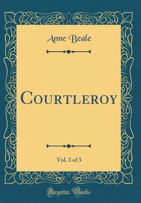 Courtleroy, Vol. 3 of 3 (Classic Reprint)