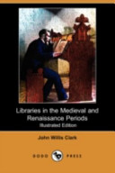 Libraries in the Medieval and Renaissance Periods (Illustrated Edition) (Dodo Press)