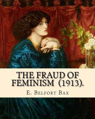 The Fraud of Feminism (1913). By