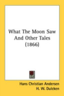 What the Moon Saw and Other Tales (1866)