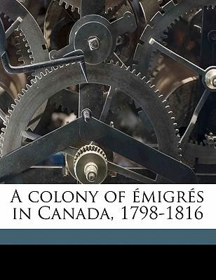 A Colony of Emigres in Canada, 1798-1816