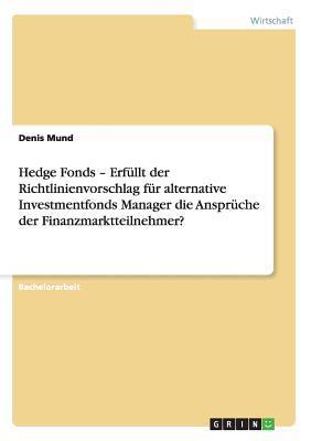 Hedge Fonds - Erfüllt der Richtlinienvorschlag  für alternative Investmentfonds Manager die Ansprüche der Finanzmarktteilnehmer?