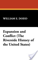 Expansion and Conflict (the Riverside History of the United States)