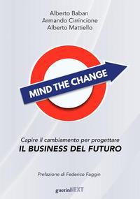 Mind the change. Capire il cambiamento per progettare il business del futuro