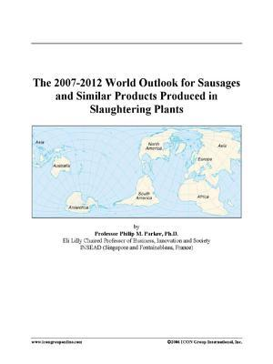 The 2007-2012 World Outlook for Sausages and Similar Products Produced in Slaughtering Plants