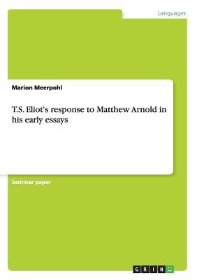 T.S. Eliot's response to Matthew Arnold in his early essays