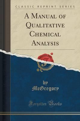A Manual of Qualitative Chemical Analysis (Classic Reprint)