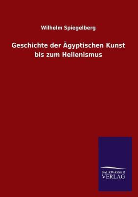 Geschichte der Ägyptischen Kunst bis zum Hellenismus