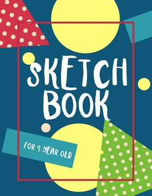 Sketch Book for 9 Year Old
