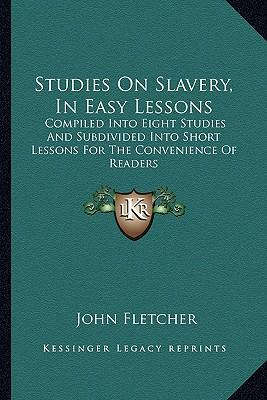 Studies on Slavery, in Easy Lessons Studies on Slavery, in Easy Lessons