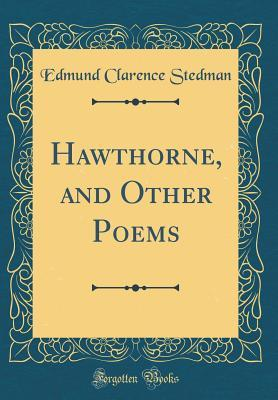 Hawthorne, and Other Poems (Classic Reprint)