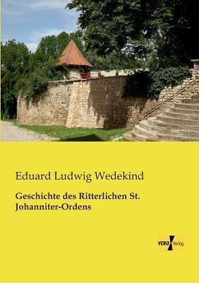 Geschichte des Ritterlichen St. Johanniter-Ordens