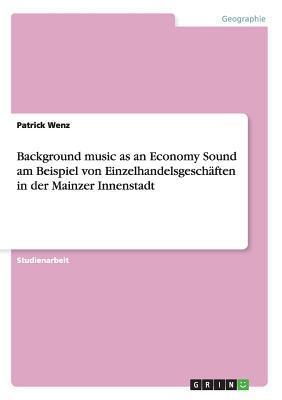 Background music as an Economy Sound am Beispiel von Einzelhandelsgeschäften in der Mainzer Innenstadt