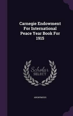 Carnegie Endowment for International Peace Year Book for 1915
