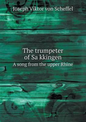 The Trumpeter of Sa Kkingen a Song from the Upper Rhine