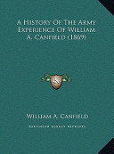 A History of the Army Experience of William a Canfield