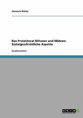 Das Protektorat Böhmen und Mähren; Sozialgeschichtliche Aspekte