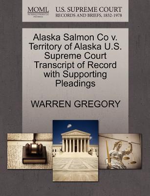 Alaska Salmon Co V. Territory of Alaska U.S. Supreme Court Transcript of Record with Supporting Pleadings