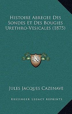 Histoire Abregee Des Sondes Et Des Bougies Urethro-Vesicales (1875)